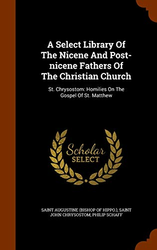 9781345865264: A Select Library Of The Nicene And Post-nicene Fathers Of The Christian Church: St. Chrysostom: Homilies On The Gospel Of St. Matthew