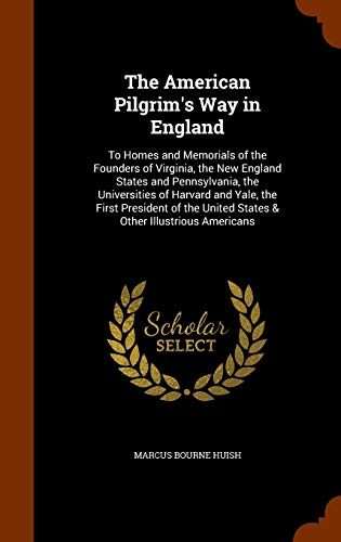 9781345876444: The American Pilgrim's Way in England: To Homes and Memorials of the Founders of Virginia, the New England States and Pennsylvania, the Universities ... United States & Other Illustrious Americans
