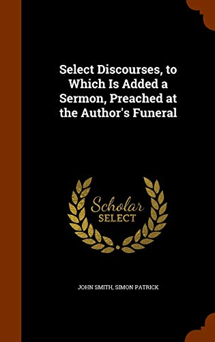 9781345881028: Select Discourses, to Which Is Added a Sermon, Preached at the Author's Funeral