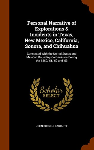 9781345883497: Personal Narrative of Explorations & Incidents in Texas, New Mexico, California, Sonora, and Chihuahua: Connected With the United States and Mexican ... Commission During the 1850, '51, '52 and '53