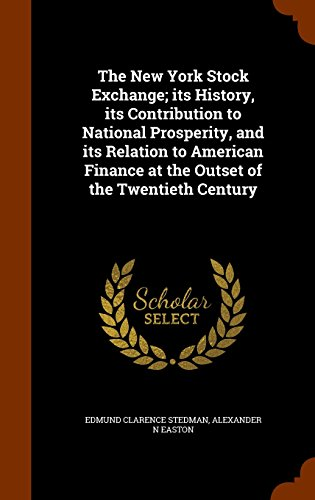 9781345884425: The New York Stock Exchange; its History, its Contribution to National Prosperity, and its Relation to American Finance at the Outset of the Twentieth Century