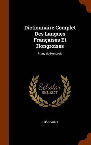 9781345887761: Dictionnaire Complet Des Langues Francaises Et Hongroises: Francais-Hongrois