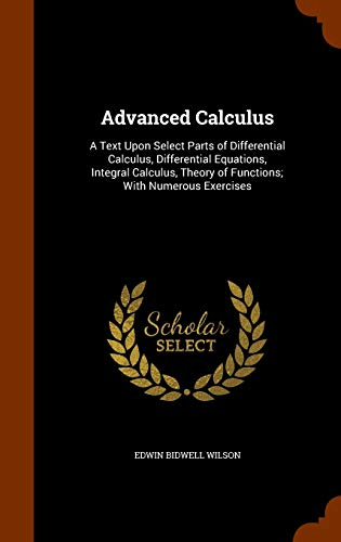9781345907254: Advanced Calculus: A Text Upon Select Parts of Differential Calculus, Differential Equations, Integral Calculus, Theory of Functions; With Numerous Exercises
