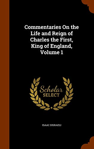 9781345918656: Commentaries On the Life and Reign of Charles the First, King of England, Volume 1