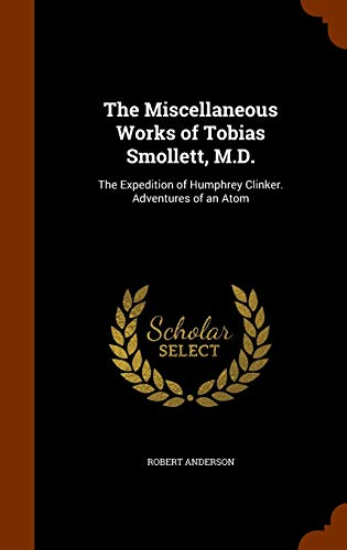 9781345920567: The Miscellaneous Works of Tobias Smollett, M.D.: The Expedition of Humphrey Clinker. Adventures of an Atom