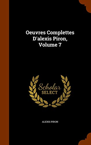 9781345938555: Oeuvres Complettes D'alexis Piron, Volume 7