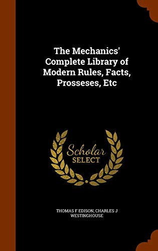 9781345941043: The Mechanics' Complete Library of Modern Rules, Facts, Prosseses, Etc