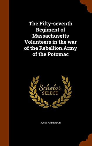 9781345947014: The Fifty-seventh Regiment of Massachusetts Volunteers in the war of the Rebellion.Army of the Potomac