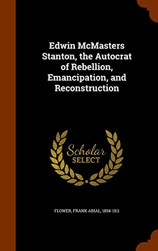 9781345954401: Edwin McMasters Stanton, the Autocrat of Rebellion, Emancipation, and Reconstruction