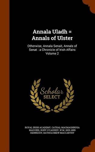 9781345961263: Annala Uladh = Annals of Ulster: Otherwise, Annala Senait, Annals of Senat : a Chronicle of Irish Affairs Volume 2