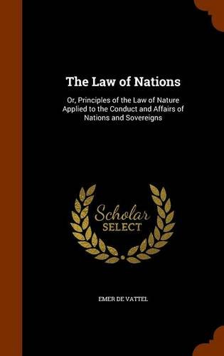 9781346008158: The Law of Nations: Or, Principles of the Law of Nature Applied to the Conduct and Affairs of Nations and Sovereigns