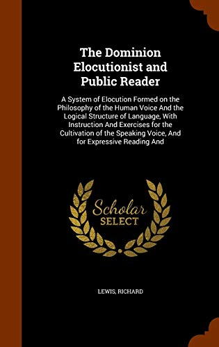 The Dominion Elocutionist and Public Reader: A: Richard Lewis