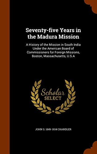 Seventy-Five Years in the Madura Mission: A: John S 1849-1934