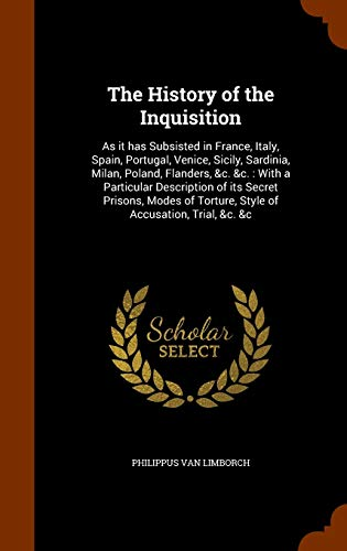 9781346028750: The History of the Inquisition: As It Has Subsisted in France, Italy, Spain, Portugal, Venice, Sicily, Sardinia, Milan, Poland, Flanders, &C. &C.: ... Torture, Style of Accusation, Trial, &C. &C