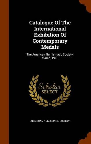 9781346035123: Catalogue Of The International Exhibition Of Contemporary Medals: The American Numismatic Society, March, 1910