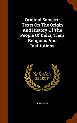 9781346039497: Original Sanskrit Texts On The Origin And History Of The People Of India, Their Religions And Institutions