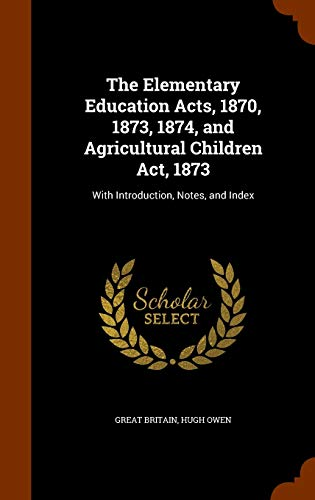 9781346053806: The Elementary Education Acts, 1870, 1873, 1874, and Agricultural Children Act, 1873: With Introduction, Notes, and Index