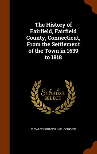 9781346073545: The History of Fairfield, Fairfield County, Connecticut, From the Settlement of the Town in 1639 to 1818