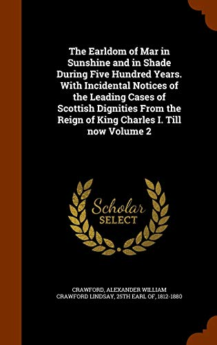 9781346075440: The Earldom of Mar in Sunshine and in Shade During Five Hundred Years. With Incidental Notices of the Leading Cases of Scottish Dignities From the Reign of King Charles I. Till now Volume 2