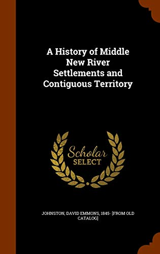 9781346075808: A History of Middle New River Settlements and Contiguous Territory