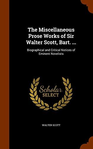 9781346081281: The Miscellaneous Prose Works of Sir Walter Scott, Bart. ...: Biographical and Critical Notices of Eminent Novelists