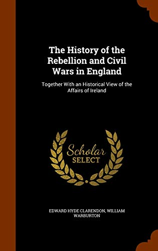 9781346085470: The History of the Rebellion and Civil Wars in England: Together With an Historical View of the Affairs of Ireland