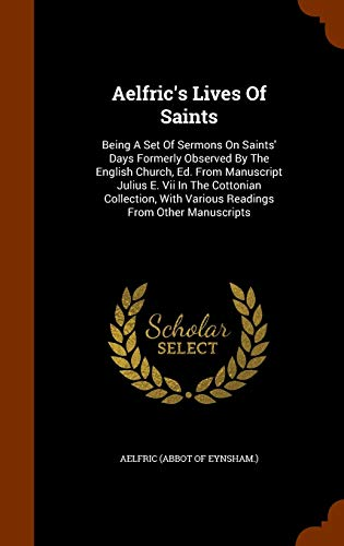 9781346085876: Aelfric's Lives Of Saints: Being A Set Of Sermons On Saints' Days Formerly Observed By The English Church, Ed. From Manuscript Julius E. Vii In The ... With Various Readings From Other Manuscripts
