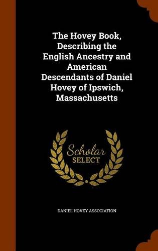 9781346113722: The Hovey Book, Describing the English Ancestry and American Descendants of Daniel Hovey of Ipswich, Massachusetts