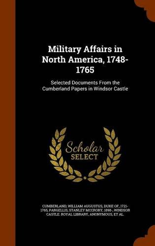 Military Affairs in North America, 1748-1765: Stanley McCrory Pargellis