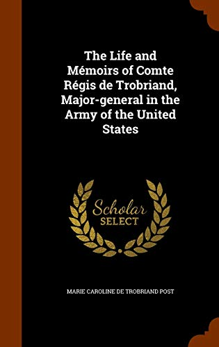 9781346127361: The Life and Mémoirs of Comte Régis de Trobriand, Major-general in the Army of the United States