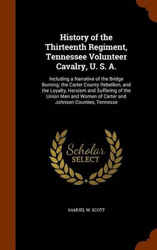 9781346133751: History of the Thirteenth Regiment, Tennessee Volunteer Cavalry, U. S. A.: Including a Narrative of the Bridge Burning; the Carter County Rebellion, ... of Carter and Johnson Counties, Tennesse