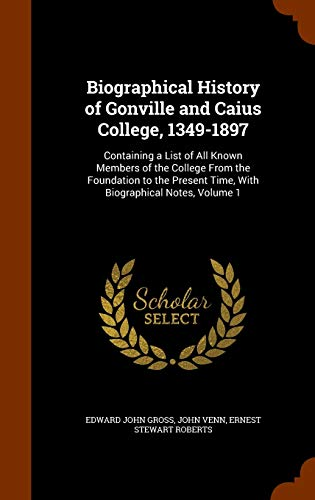 9781346142333: Biographical History of Gonville and Caius College, 1349-1897: Containing a List of All Known Members of the College From the Foundation to the Present Time, With Biographical Notes, Volume 1