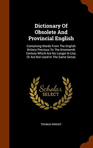 9781346161228: Dictionary Of Obsolete And Provincial English: Containing Words From The English Writers Previous To The Nineteenth Century Which Are No Longer In Use, Or Are Not Used In The Same Sense
