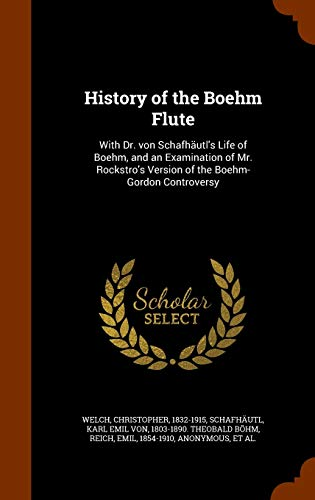 9781346164250: History of the Boehm Flute: With Dr. von Schafhäutl's Life of Boehm, and an Examination of Mr. Rockstro's Version of the Boehm-Gordon Controversy