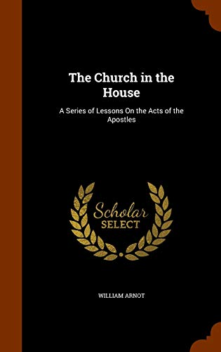 9781346174082: The Church in the House: A Series of Lessons On the Acts of the Apostles