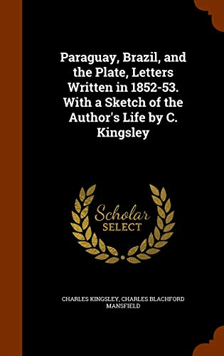 Paraguay, Brazil, and the Plate, Letters Written: Kingsley, Charles