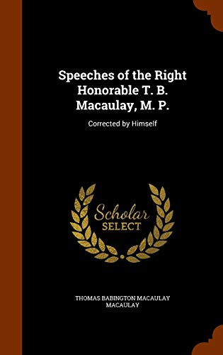 9781346199672: Speeches of the Right Honorable T. B. Macaulay, M. P.: Corrected by Himself