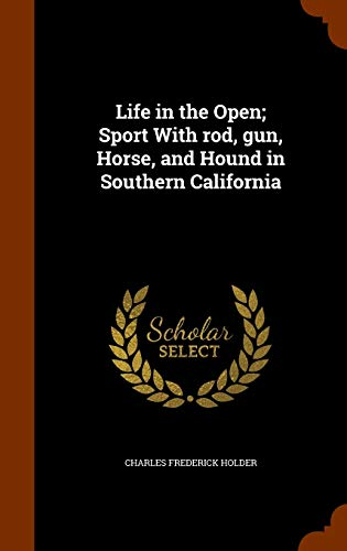 9781346199702: Life in the Open; Sport With rod, gun, Horse, and Hound in Southern California