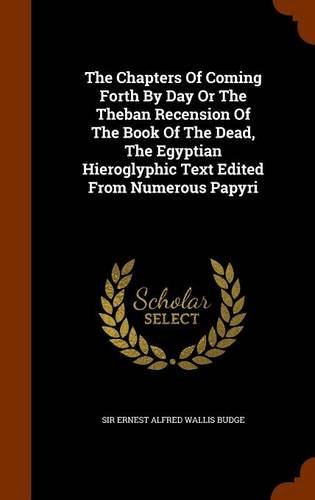 9781346200798: The Chapters Of Coming Forth By Day Or The Theban Recension Of The Book Of The Dead, The Egyptian Hieroglyphic Text Edited From Numerous Papyri