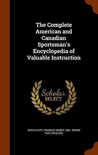 9781346201290: The Complete American and Canadian Sportsman's Encyclopedia of Valuable Instruction