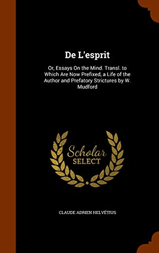 9781346210612: de L'Esprit: Or, Essays on the Mind. Transl. to Which Are Now Prefixed, a Life of the Author and Prefatory Strictures by W. Mudford