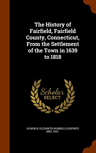9781346217116: The History of Fairfield, Fairfield County, Connecticut, From the Settlement of the Town in 1639 to 1818