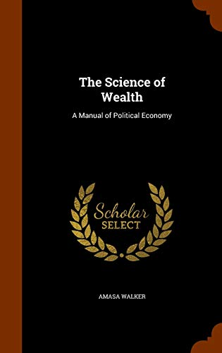 9781346226361: The Science of Wealth: A Manual of Political Economy