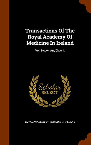 9781346239361: Transactions Of The Royal Academy Of Medicine In Ireland: Vol. I-xxxvi And Xxxvii.