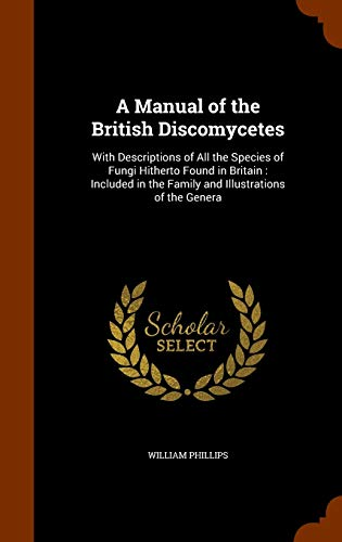 9781346257556: A Manual of the British Discomycetes: With Descriptions of All the Species of Fungi Hitherto Found in Britain : Included in the Family and Illustrations of the Genera