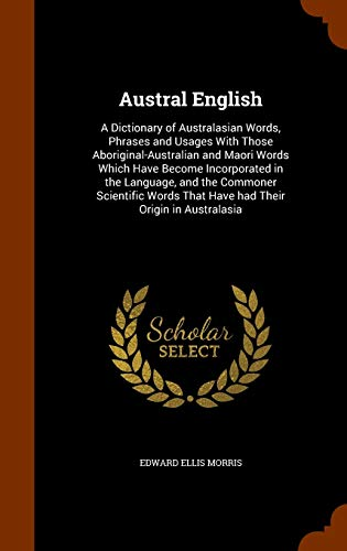 9781346260440: Austral English: A Dictionary of Australasian Words, Phrases and Usages With Those Aboriginal-Australian and Maori Words Which Have Become ... That Have had Their Origin in Australasia