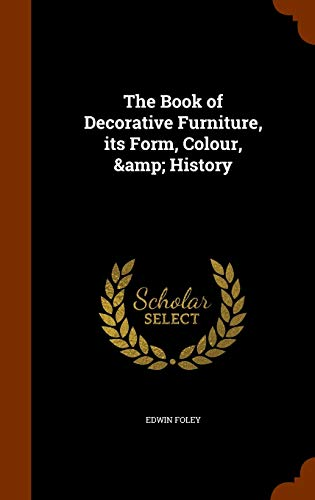 9781346261331: The Book of Decorative Furniture, its Form, Colour, & History