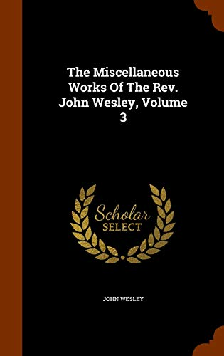 9781346265407: The Miscellaneous Works Of The Rev. John Wesley, Volume 3
