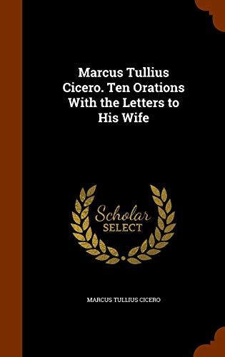 Marcus Tullius Cicero. Ten Orations with the: Cicero, Marcus Tullius