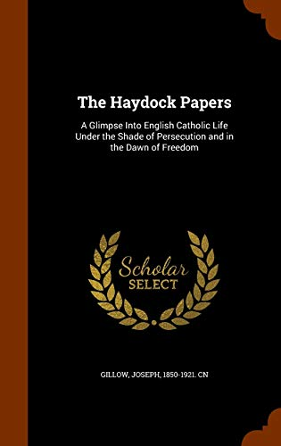 9781346276991: The Haydock Papers: A Glimpse Into English Catholic Life Under the Shade of Persecution and in the Dawn of Freedom